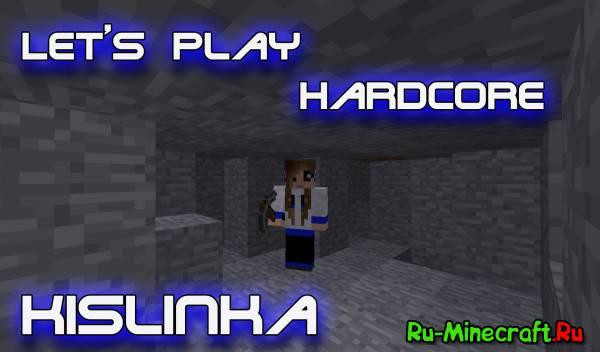 [Let's play] Hardcore вместе с Кислинкой