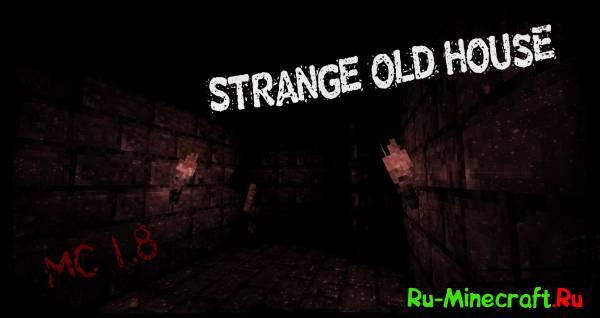 [Map][1.8+][horror] Strange Old House - Странный Старый дом.