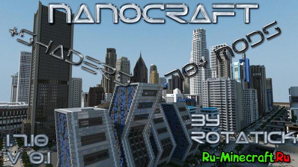 [1.7.10][V.0.1Release]NanoCraft – Индустриальный клиент by rotatick - 70+ модов!