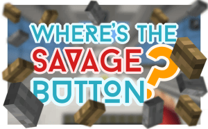 [Map][1.9.4-1.9] Where's the Savage Button? - Где кнопка?