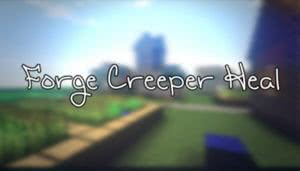 Forge Creeper Heal [1.12.2] [1.11.2] [1.10.2] [1.9.4] [1.8.9] [1.7.10]