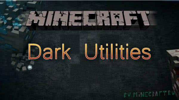 Dark Utilities - темные предметы [1.16.3] [1.15.2] [1.14.4] [1.12.2] [1.11.2] [1.10.2] [1.8.9]