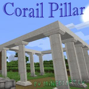 Corail Pillar - колонны [1.13] [1.12.2] [1.11.2] [1.10.2] [1.9.4] [1.8.9]