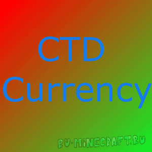 CTD Currency [1.12.2] [1.11.2] [1.10.2] [1.9.4] [1.8.9] [1.7.10]