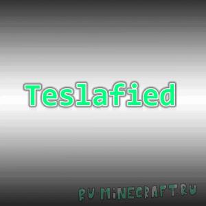 Teslafied [1.12.2] [1.11.2] [1.10.2]