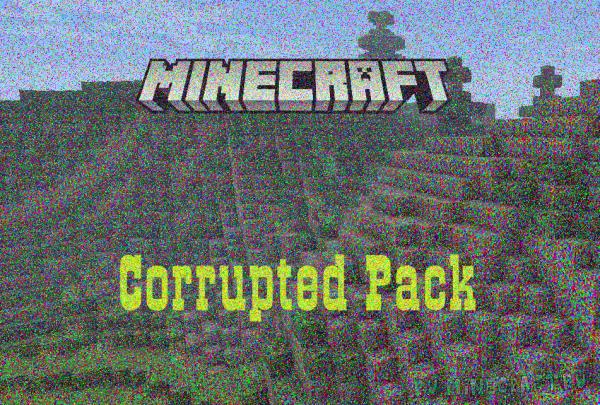 Corrupted Pack - Майнкрафт Сломался! [1.12.1] [1.12] [16x]