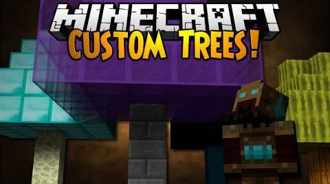Custom Trees - вырасти своё дерево! [Mods] [1.7.10]