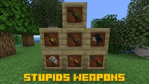 Stupids Weapons - глупые виды оружия [1.15.2]