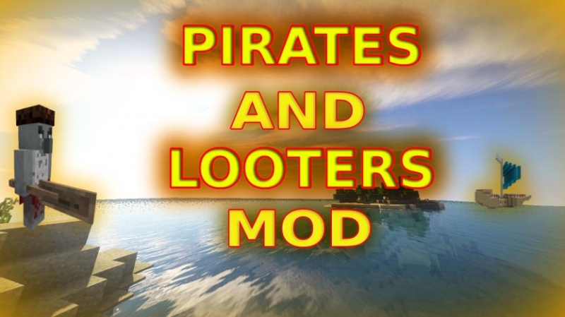 Pirates And Looters Mod - пираты и мародеры [1.16.5] [1.15.2] [1.14.4]