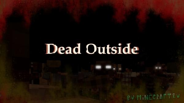 Dead Outside - апокалипсис с моральным исходом [1.16.5] [Сюжет] [Зомби] [Карта]